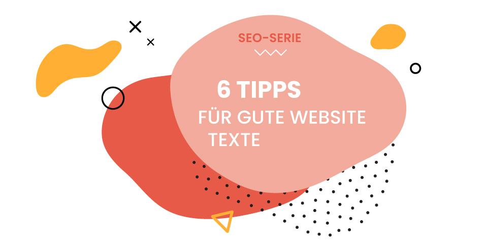SEO Serie - 6 Tipps für gute Website Texte Beitragsbild