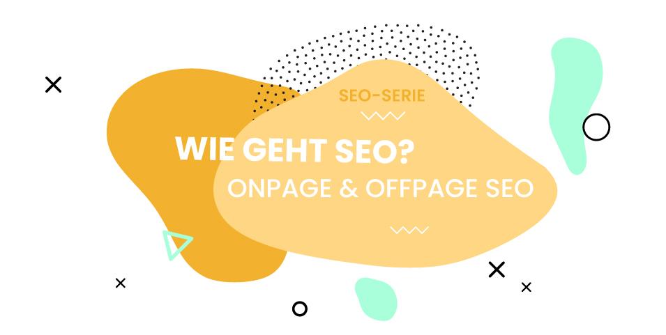 Wie geht SEO? Onpage und Offpage SEO Beitragsbild